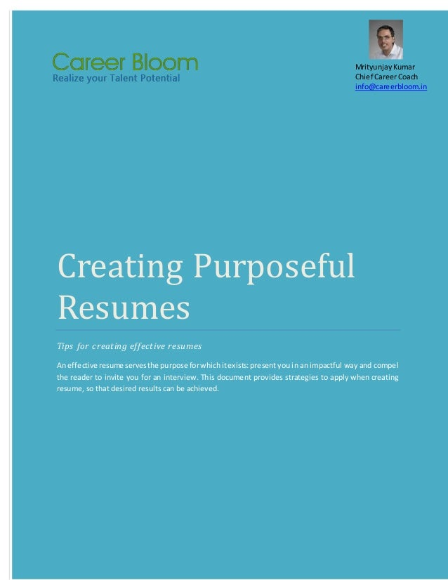 Creating Purposeful Resumes Tips for creating effective resumes An effective resume servesthe purpose forwhichitexists:pre...