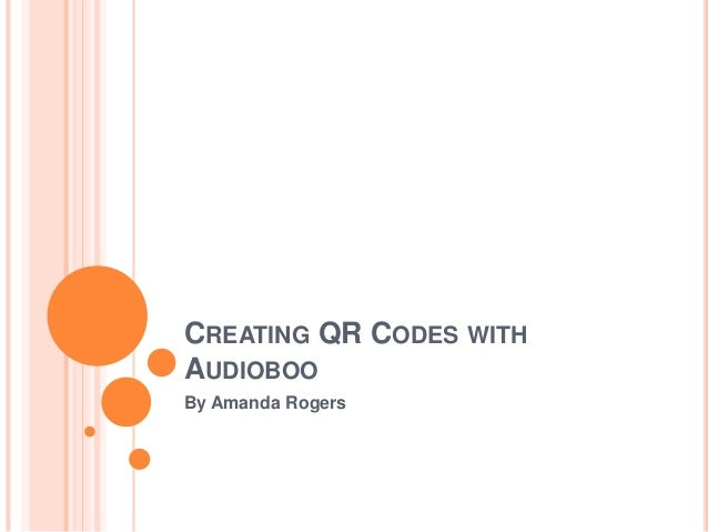 CREATING QR CODES WITH AUDIOBOO By Amanda Rogers