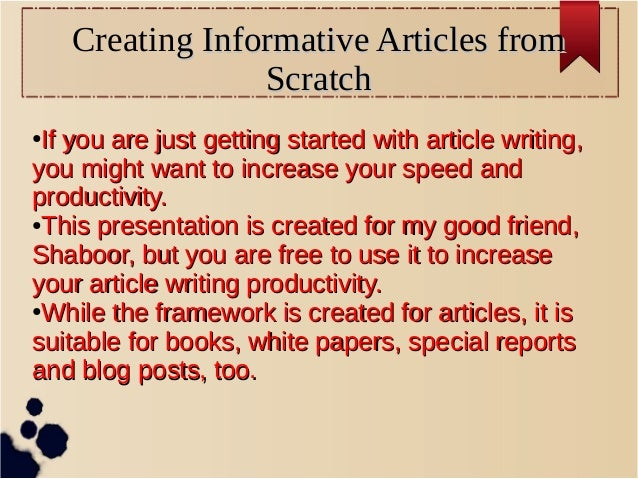 Creating Informative Articles fromg Informative Articles from ScratchScratch ● If you are just getting started with articl...