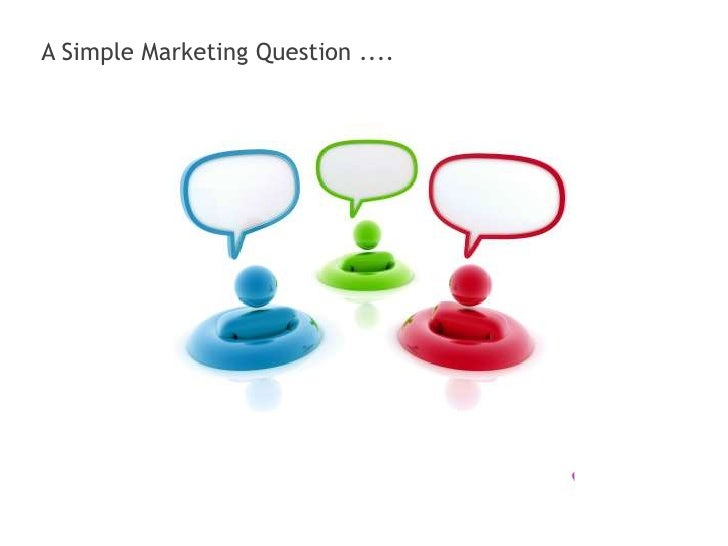 A Simple Marketing Question ....<br />