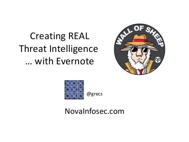 Creating REAL Threat Intelligence … with Evernote @grecs NovaInfosec.com