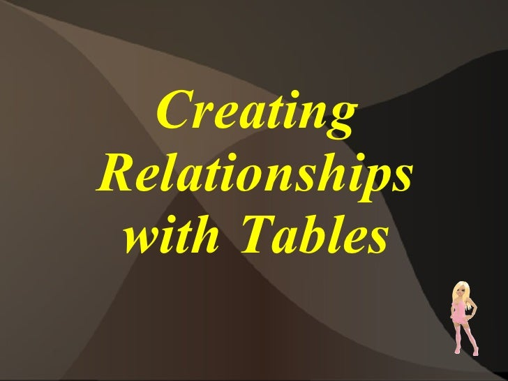 <ul>Creating Relationships with Tables </ul>