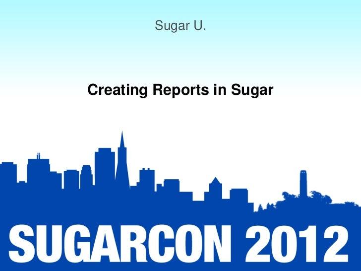 Sugar U.Creating Reports in Sugar