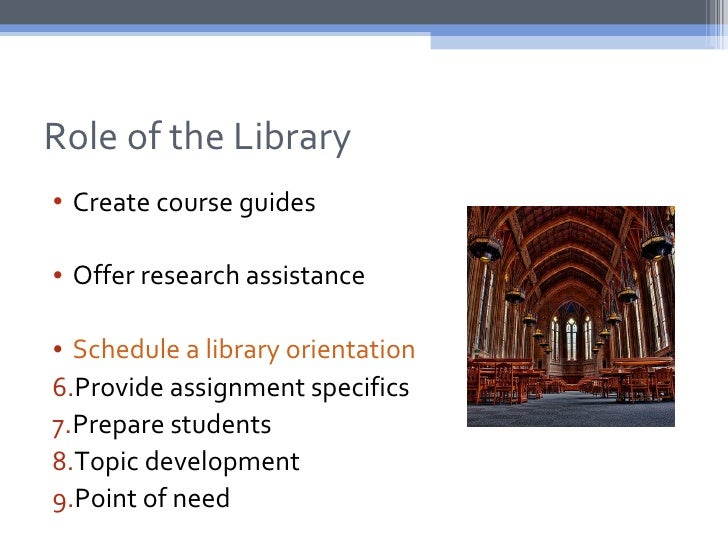 Role of the Library• Create course guides• Offer research assistance• Schedule a library orientation6.Provide assignment s...