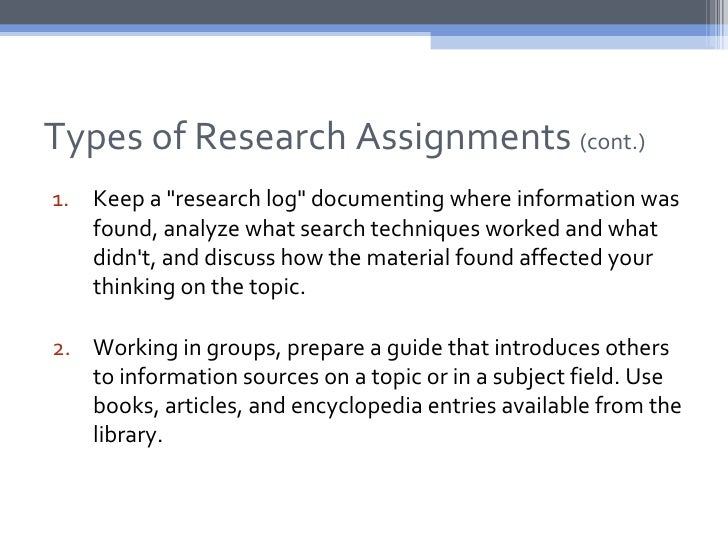 """Types of Research Assignments (cont.)1. Keep a """"research log"""" documenting where information was   found, analyze what sear..."""