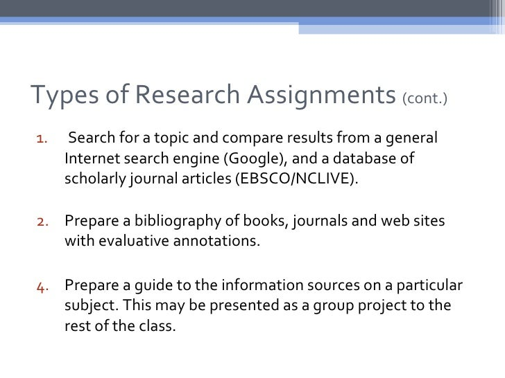 Types of Research Assignments (cont.)1.    Search for a topic and compare results from a general     Internet search engin...