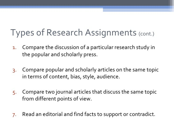 Types of Research Assignments (cont.)1. Compare the discussion of a particular research study in   the popular and scholar...