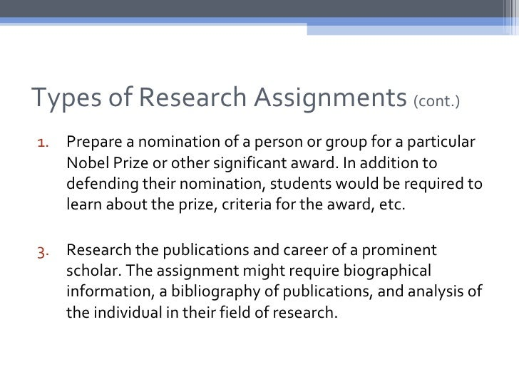 Types of Research Assignments (cont.)1. Prepare a nomination of a person or group for a particular   Nobel Prize or other ...