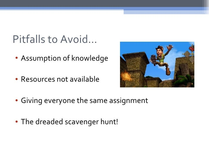 Pitfalls to Avoid…• Assumption of knowledge• Resources not available• Giving everyone the same assignment• The dreaded sca...
