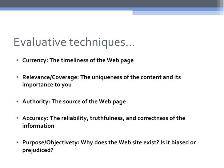 Evaluative techniques…• Currency: The timeliness of the Web page• Relevance/Coverage: The uniqueness of the content and it...