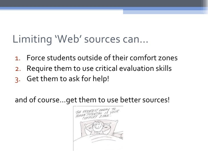 Limiting 'Web' sources can…1. Force students outside of their comfort zones2. Require them to use critical evaluation skil...
