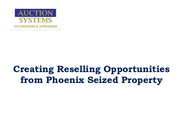 Creating Reselling Opportunitiesfrom Phoenix Seized Property