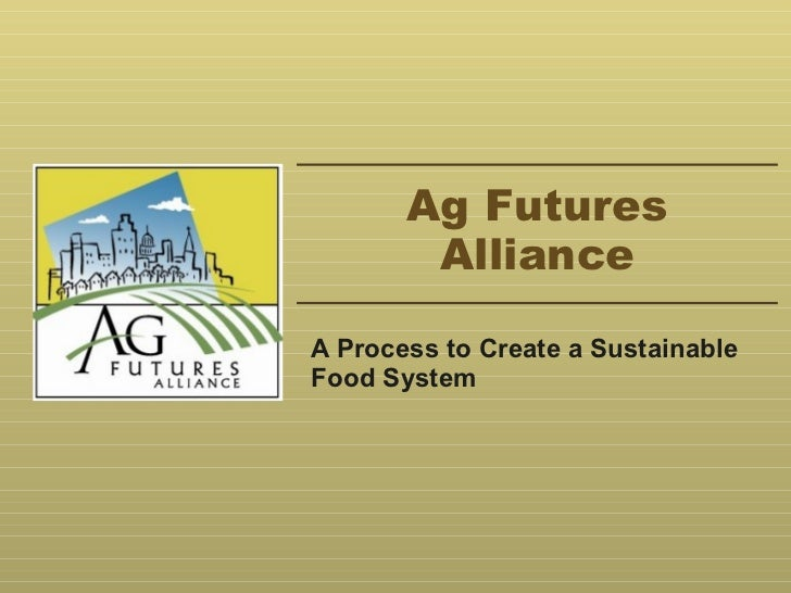 Ag Futures Alliance A Process to Create a Sustainable Food System