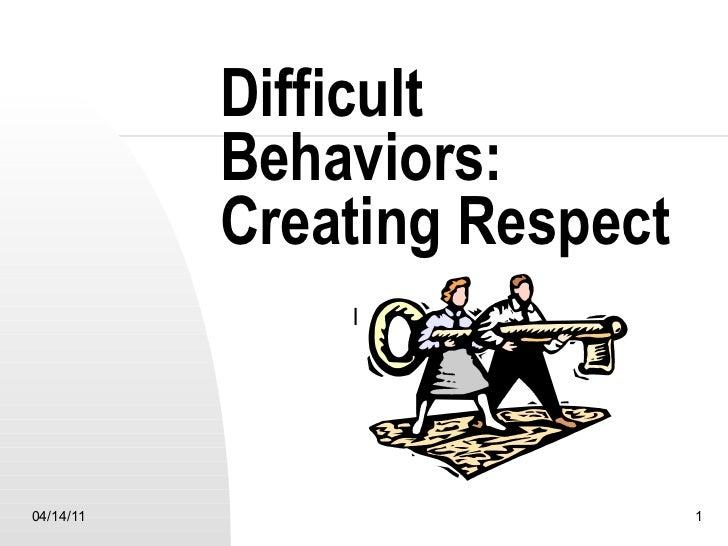 Difficult behaviors: Creating Respect