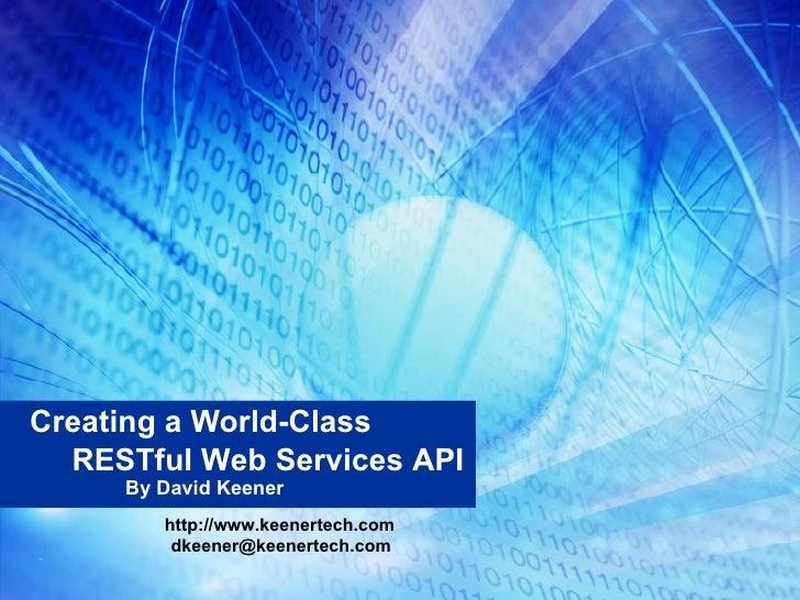 Creating a World-Class By David Keener http://www.keenertech.com RESTful Web Services API [email_address]