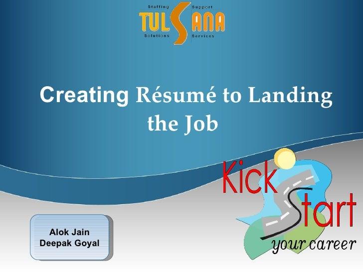 Creating  Résumé to Landing the Job   Alok Jain Deepak Goyal
