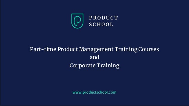 www.productschool.com Part-time Product Management Training Courses and Corporate Training
