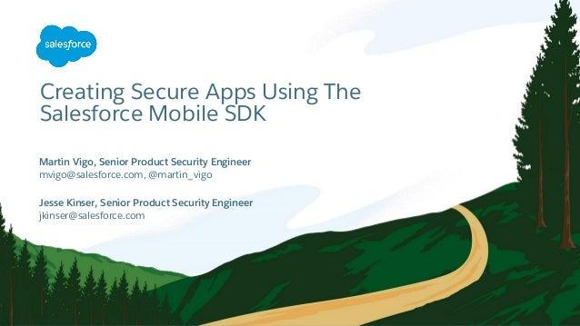 Creating Secure Apps Using The Salesforce Mobile SDK mvigo@salesforce.com, @martin_vigo Martin Vigo, Senior Product Secur...
