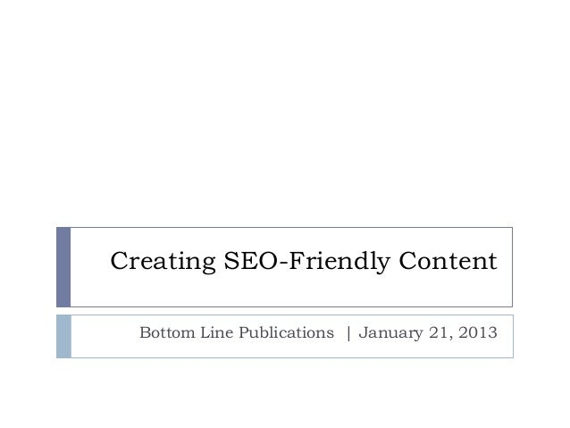 Creating SEO-Friendly ContentBottom Line Publications | January 21, 2013