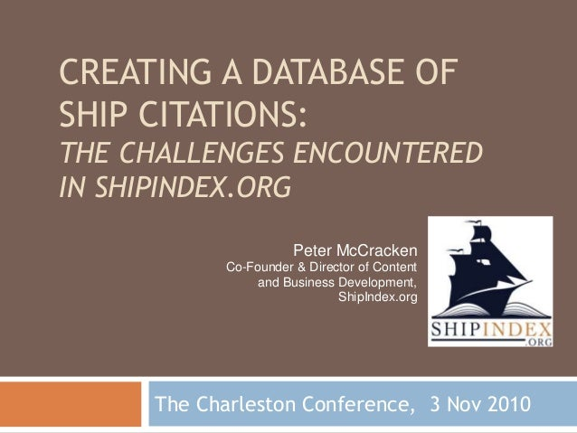 CREATING A DATABASE OF SHIP CITATIONS: THE CHALLENGES ENCOUNTERED IN SHIPINDEX.ORG The Charleston Conference, 3 Nov 2010 P...