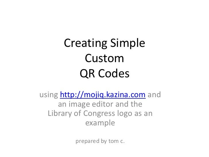 Creating Simple CustomQR Codes<br />using http://mojiq.kazina.com and an image editor and the Library of Congress logo as ...