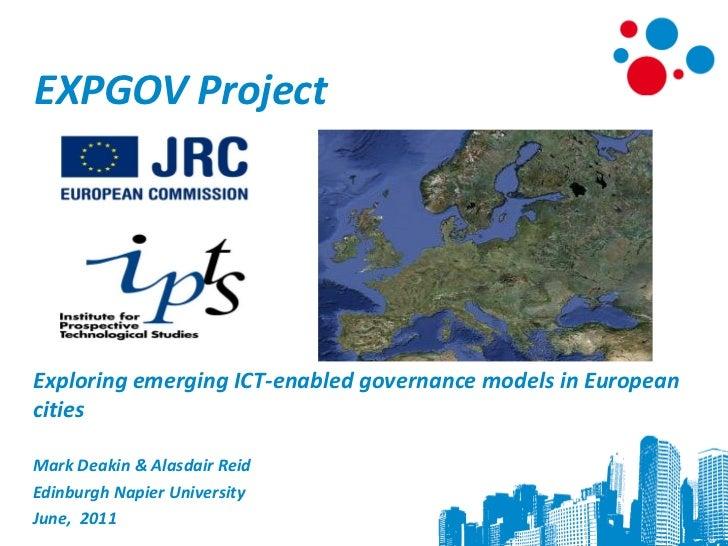 EXPGOV ProjectExploring emerging ICT-enabled governance models in EuropeancitiesMark Deakin & Alasdair ReidEdinburgh Napie...