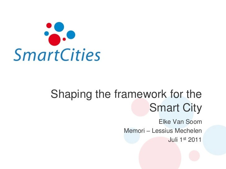 Shaping the framework for the                  Smart City                         Elke Van Soom              Memori – Less...