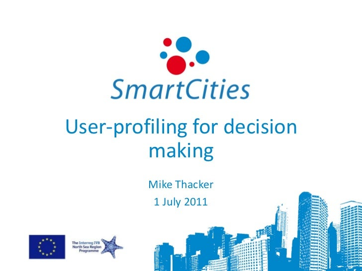 User-profiling for decision         making         Mike Thacker          1 July 2011