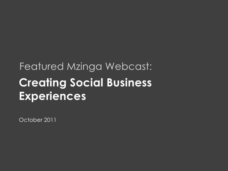 Customer Experience     Featured Mzinga Webcast:     Creating Social Business     Experiences     October 2011MZINGA   l  ...