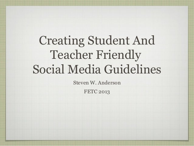 Creating Student And   Teacher FriendlySocial Media Guidelines       Steven W. Anderson           FETC 2013