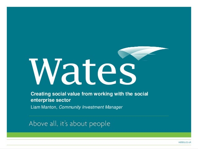 Creating social value from working with the social enterprise sector Liam Manton, Community Investment Manager