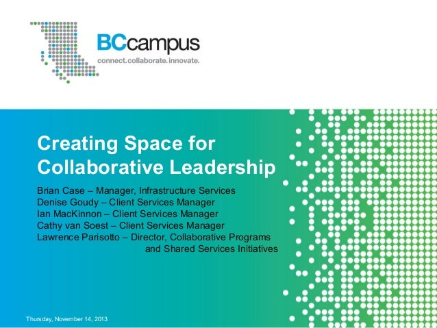 Creating Space for Collaborative Leadership Brian Case – Manager, Infrastructure Services Denise Goudy – Client Services M...