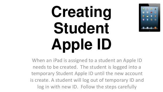 Creating Student Apple ID When an iPad is assigned to a student an Apple ID needs to be created. The student is logged int...