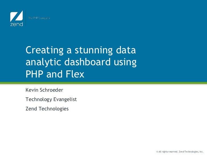 Creating a stunning data analytic dashboard using PHP and Flex<br />Kevin Schroeder<br />Technology Evangelist<br />Zend T...