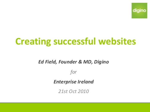 Creatingsuccessfulwebsites EdField,Founder&MD,Digino for EnterpriseIreland 21stOct2010