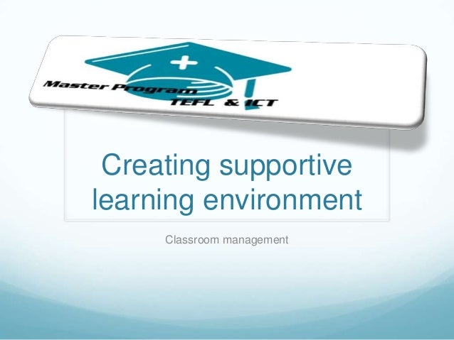 Creating supportivelearning environment     Classroom management
