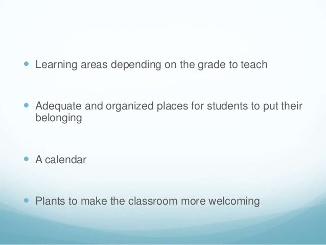  Learning areas depending on the grade to teach Adequate and organized places for students to put their  belonging A ca...