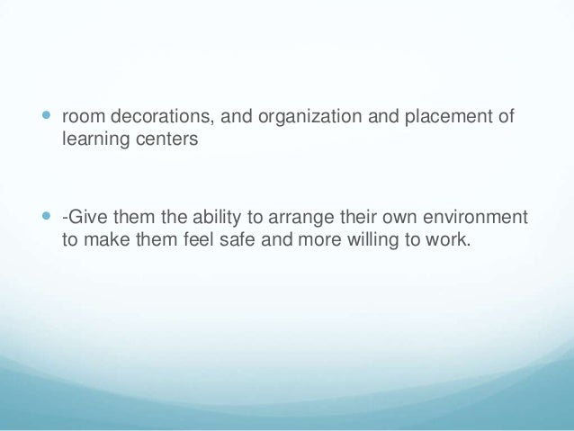  room decorations, and organization and placement of  learning centers -Give them the ability to arrange their own envir...