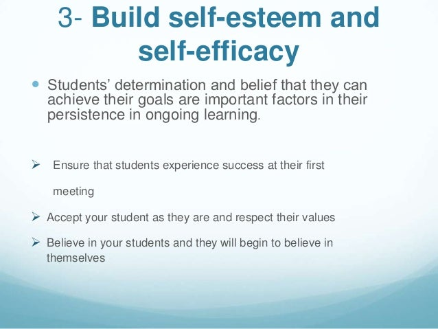 3- Build self-esteem and           self-efficacy Students' determination and belief that they can   achieve their goals a...