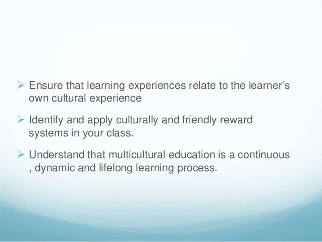  Ensure that learning experiences relate to the learner's  own cultural experience Identify and apply culturally and fri...