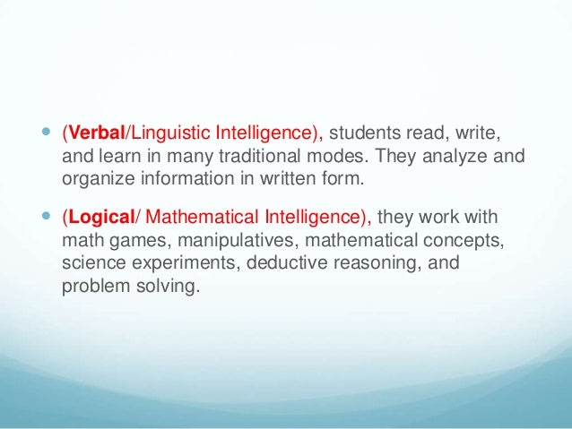  (Verbal/Linguistic Intelligence), students read, write,  and learn in many traditional modes. They analyze and  organize...