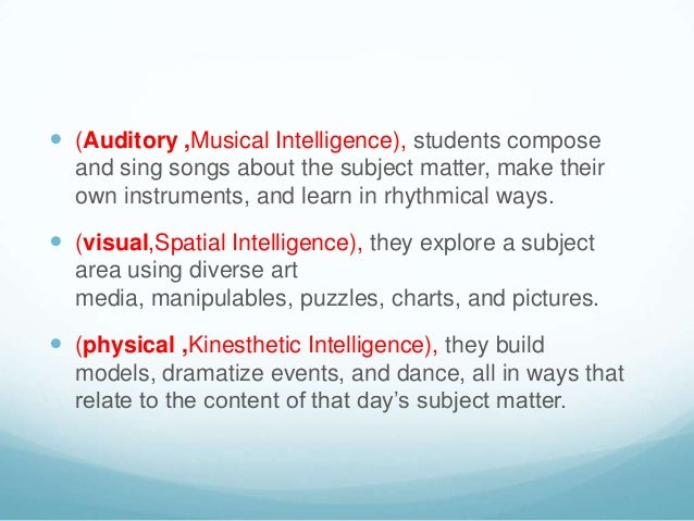  (Auditory ,Musical Intelligence), students compose  and sing songs about the subject matter, make their  own instruments...