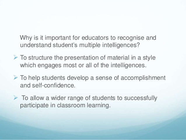 Why is it important for educators to recognise and  understand student's multiple intelligences? To structure the present...