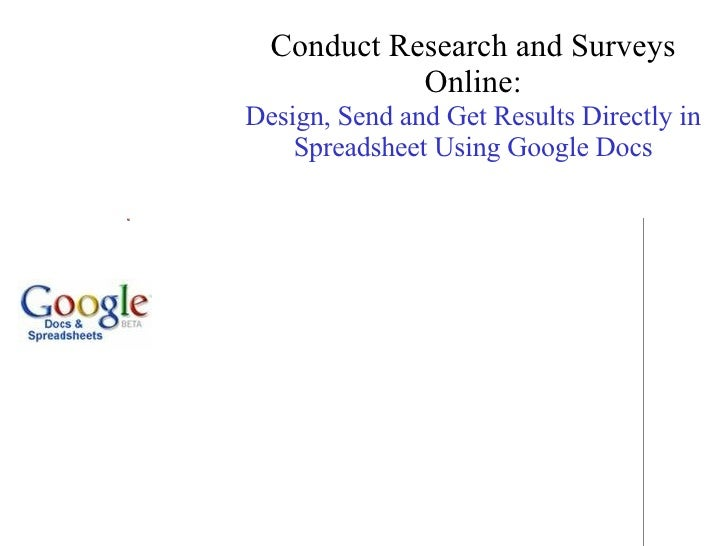 Conduct Research and Surveys Online: Design, Send and Get Results Directly in Spreadsheet Using Google Docs