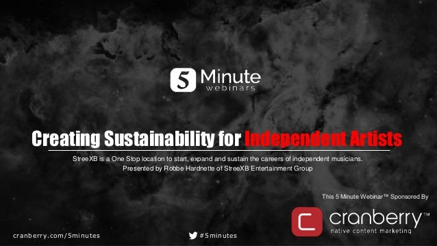 cranberry.com/5minutes #5minutes This 5 Minute Webinar™ Sponsored By Creating Sustainability for Independent Artists Stree...