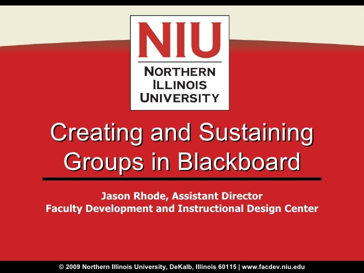 Creating and Sustaining Groups in Blackboard Jason Rhode, Assistant Director Faculty Development and Instructional Design ...