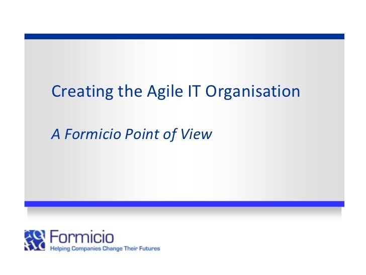 Creating the Agile IT OrganisationA Formicio Point of View