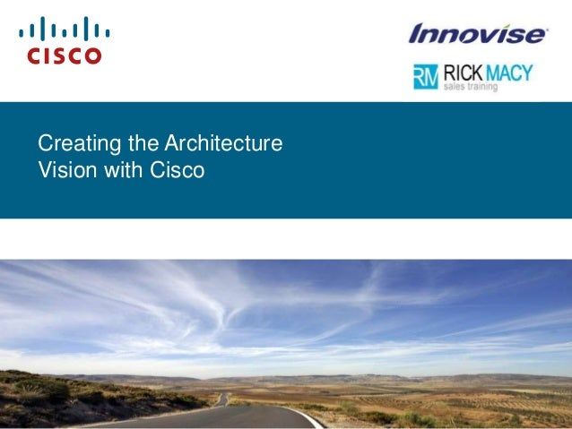 Creating the Architecture      Vision with Cisco© 2011 Cisco Systems, Inc.© 2006 Cisco Systems, Inc. All rights reserved. ...