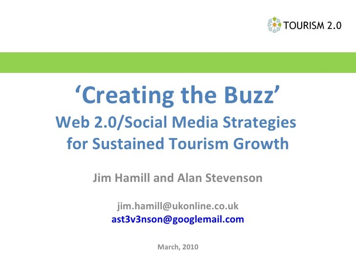' Creating the Buzz' Web 2.0/Social Media Strategies  for Sustained Tourism Growth Jim Hamill and Alan Stevenson [email_ad...