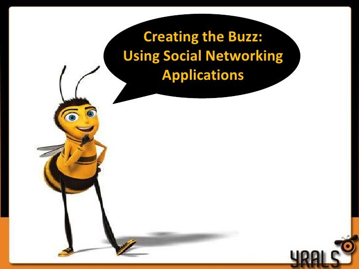 Creating the Buzz: Using Social Networking Applications<br />